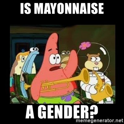 Patrick Star Instrument - is mayonnaise a gender?
