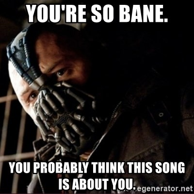 Bane Permission to Die - you're so bane. you probably think this song is about you.