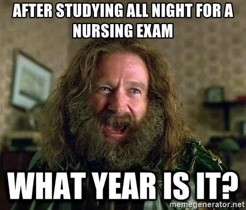 after studying all night for a nursing exam after studying all night for a nursing exam what year is it,Nursing Exam Meme