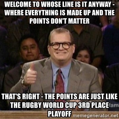 drew carey whose line is it anyway - Welcome to Whose Line Is It Anyway - where everything is made up and the points don't matter That's right - the points are just like the Rugby World Cup 3rd place playoff