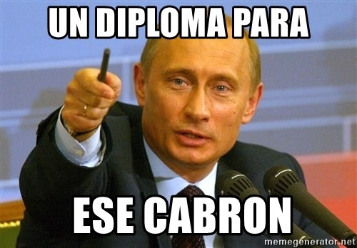 un diploma para ese cabron give that man a cookie putin meme  give that man a cookie putin un diploma para ese cabron