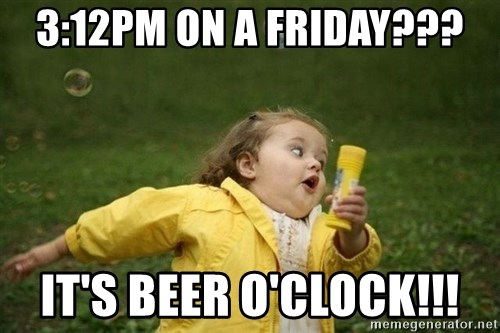 312pm on a friday its beer oclock 3 12pm on a friday??? it's beer o'clock!!! little girl running,Beer O Clock Meme