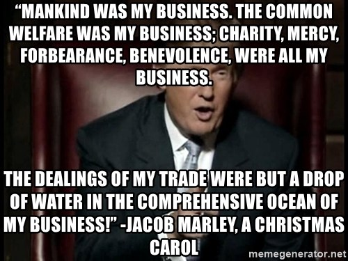 https://memegenerator.net/img/instances/500x/66165053/mankind-was-my-business-the-common-welfare-was-my-business-charity-mercy-forbearance-benevolence-wer.jpg