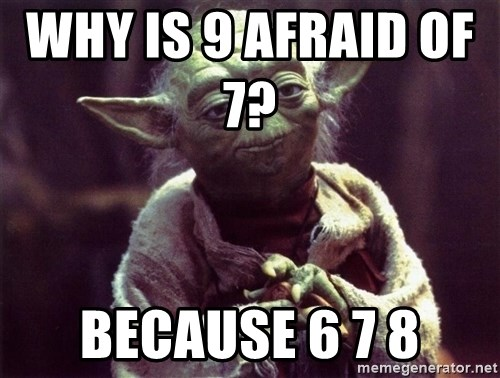 why-is-9-afraid-of-7-because-6-7-8.jpg
