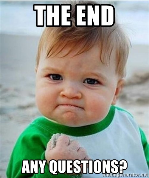Funny Any Questions Meme : The end any questions victory baby meme generator