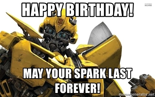Happy Birthday May your spark last forever bumblebee