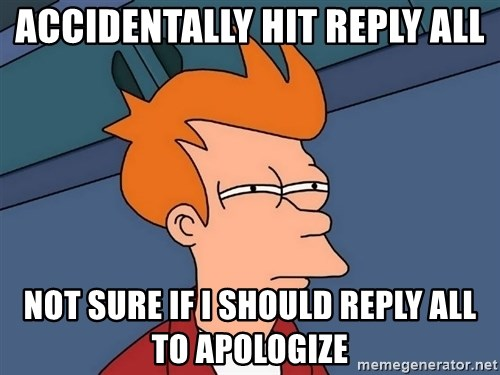 https://memegenerator.net/img/instances/500x/66882765/accidentally-hit-reply-all-not-sure-if-i-should-reply-all-to-apologize.jpg