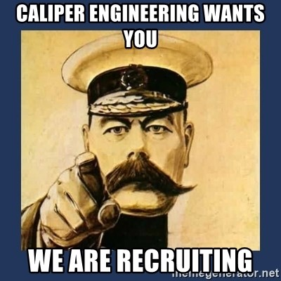 your country needs you - CALIPER ENGINEERING WANTS YOU WE ARE RECRUITING
