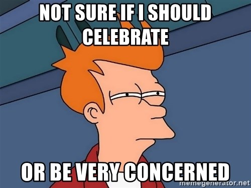 Futurama Fry - not sure if i should celebrate or be very concerned