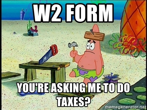 W2 Form You're asking me to do taxes? - Patrick Star Board Nailed ...