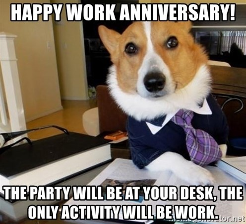 Happy work anniversary! The party will be at your desk ...
