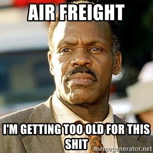 I'm Getting Too Old For This Shit - AIR FREIGHT I'm getting too old for this shit
