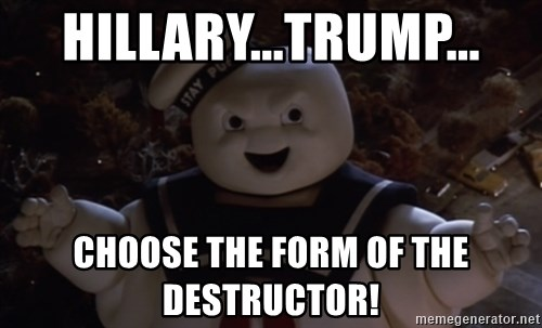 Hillary...Trump... Choose the form of the Destructor! - Stay Puft ...