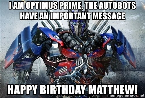 I am Optimus Prime the Autobots have an important message Happy