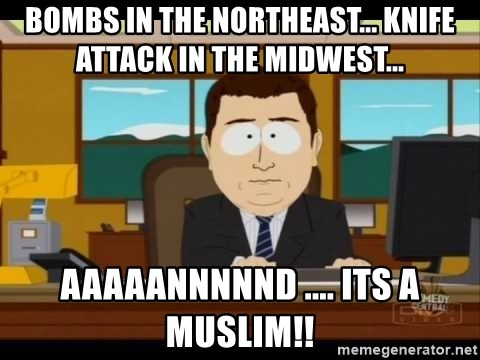 south park aand it's gone - Bombs in the Northeast... Knife attack in the midwest...  AAAAANNNNND .... its a muslim!!