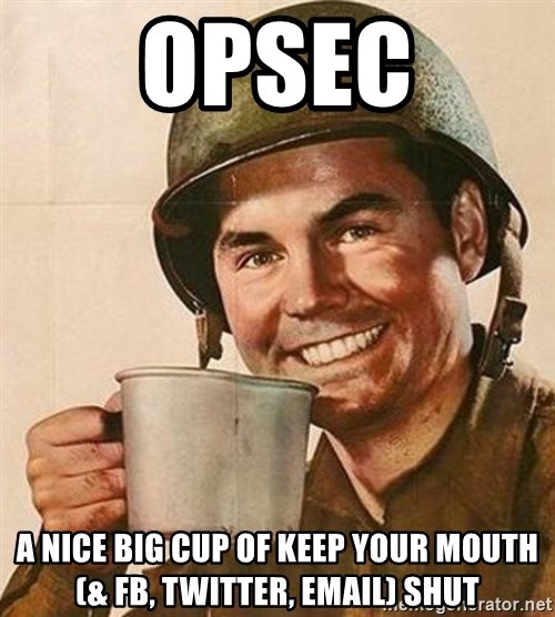 OPSEC A nice big cup of keep your mouth (& FB, twitter, email) shut ...