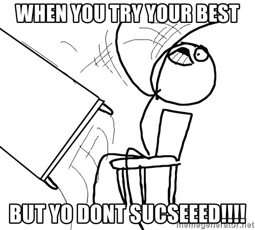 Desk Flip Rage Guy - When you try your best but yo dont sucseeed!!!!