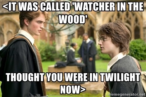 Harry Potter  - <It was called 'Watcher in the wood' thought you were in Twilight now>
