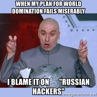 """Dr Evil meme - when my plan for world domination fails miserably i blame it on       """"russian hackers"""""""