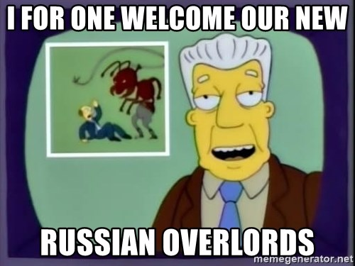 Image result for i for one welcome our new russian overlords