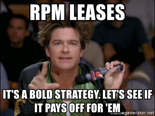Bold Strategy Cotton - RPM Leases It's a bold strategy. Let's see if it pays off for 'em