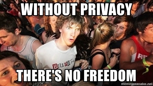 Sudden Realization Ralph - without privacy there's no freedom