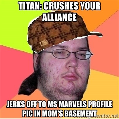 Scumbag nerd - Titan: Crushes your alliance Jerks off to ms marvels profile pic in mom's basement