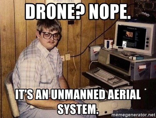 Drone Nope Its An Unmanned Aerial System