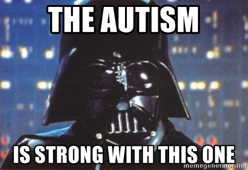 image: the-autism-is-strong-with-this-one