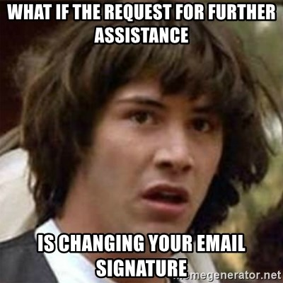 what if the request for further assistance is changing your email signature what if the request for further assistance is changing your email