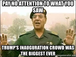 Baghdad Bob - pay no attention to what you saw Trump's inauguration crowd was the biggest ever
