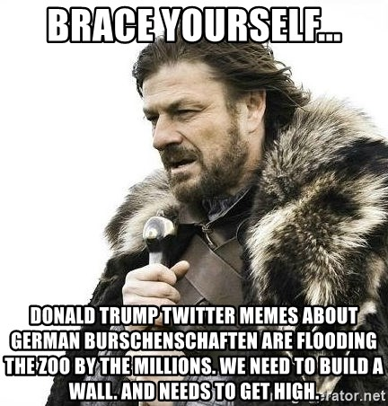 brace yourself winter is coming brace yourself donald trump twitter memes about german burschenschaf brace yourself donald trump twitter memes about german,Trump Twitter Meme Generator