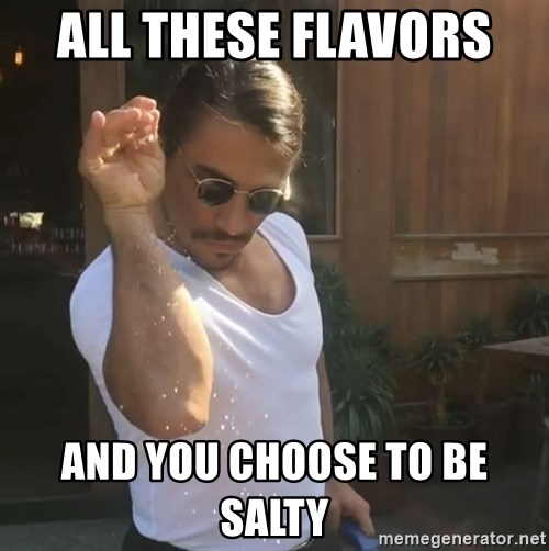 all these flavors and you choose to be salty all these flavors and you choose to be salty salt bae chef,All These Flavors And You Choose To Be Salty Meme