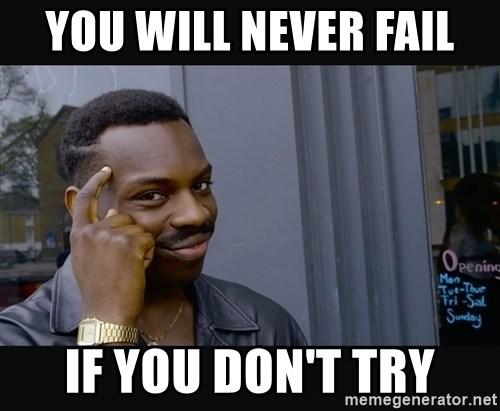 Image result for you can never fail if you don't try