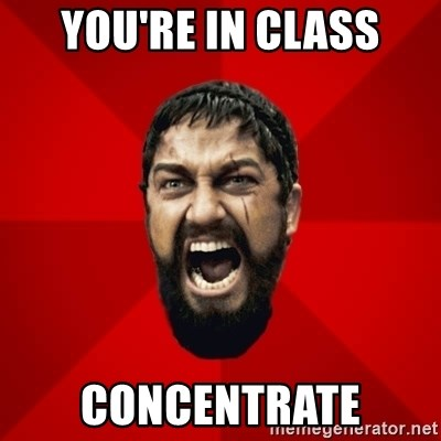THIS IS SPARTAAA!!11!1 - YOU'RE IN CLASS CONCENTRATE