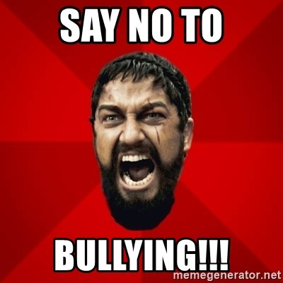 THIS IS SPARTAAA!!11!1 - say no to bullying!!!