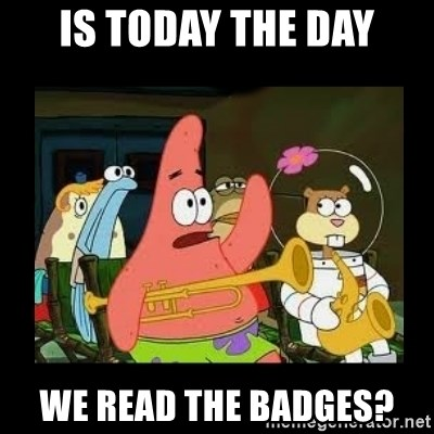 Patrick Star Instrument - Is today the day we read the badges?