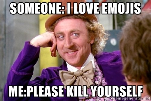 Willy Wonka - Someone: I love emojis Me:please kill yourself
