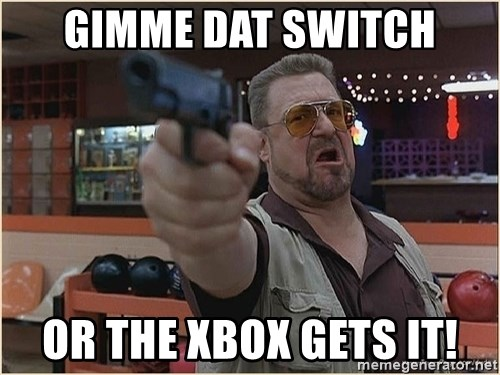 WalterGun - Gimme dat Switch Or the xbox gets it!