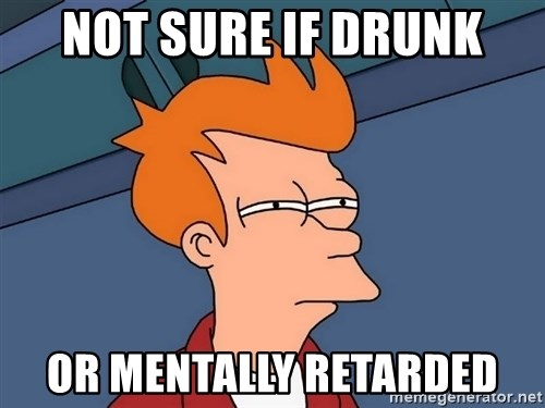 Futurama Fry - not sure if drunk or mentally retarded