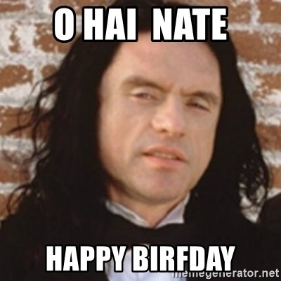 Disgusted Tommy Wiseau - O Hai  nate Happy birFday