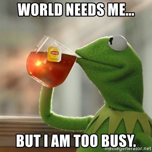 Kermit The Frog Drinking Tea - world needs me... but I am too busy.