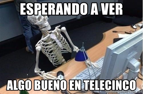 skeleton waiting still again - esperando a ver algo bueno en telecinco
