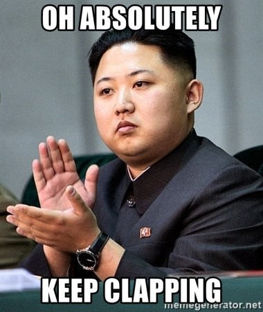 Kim Jong Un Clap - oh Absolutely keep clapping