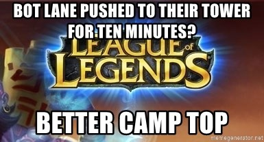 League of legends - Bot lane pushed to their tower for ten minutes? better camp top