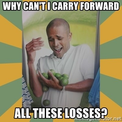 Why can't I hold all these limes - Why can't I carry forward all these losses?