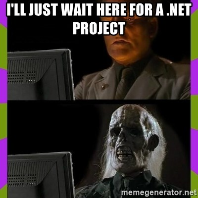ill just wait here - I'll just wait here for a .net project