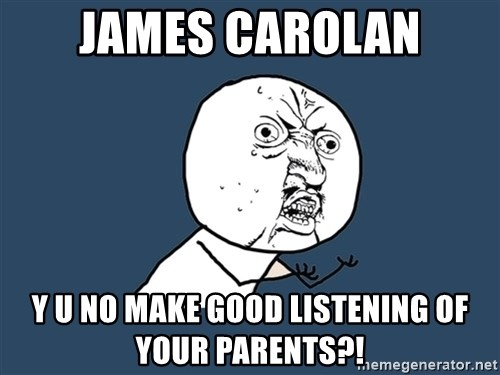 Y U No - James carolan Y u no make good listenIng of your parents?!