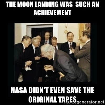 Rich Men Laughing - The moon landing was  such an achievement NASA didn't even save the original tapes