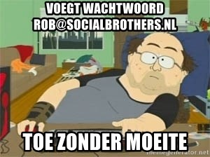 South Park Wow Guy - Voegt wachtwoord rob@socialbrothers.nl toe zonder moeite